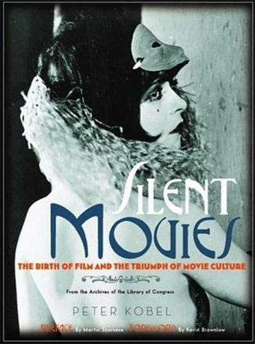 9780316117913: Silent Movies: The Birth of Film to the Triumph of Movie Culture