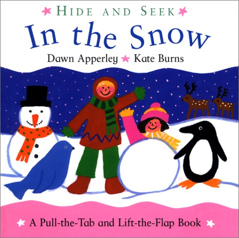 Hide and Seek: In the Snow: A Pull-the-Tab and Lift-the-Flap Book (0316118206) by Burns, Kate