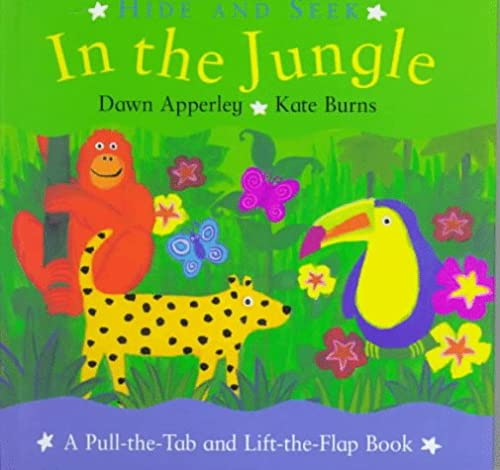 In the Jungle: A Pull-The-Tab and Lift-The-Flap Book (Hide and Seek) (0316118214) by Burns, Kate