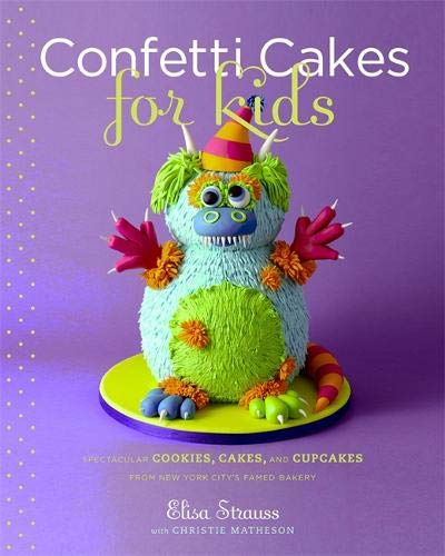 9780316118293: Confetti Cakes For Kids: Delightful Cookies, Cakes, and Cupcakes from New York City's Famed Bakery