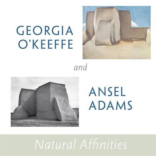 Georgia O'Keeffe and Ansel Adams: Natural Affinities: Georgia O'Keeffe Museum,