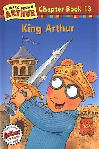 King Arthur: A Marc Brown Arthur Chapter Book 13 (Marc Brown Arthur Chapter Books): Brown, Marc