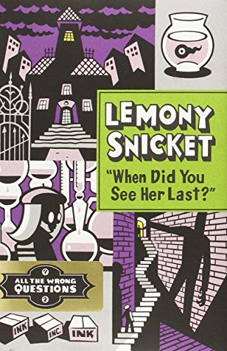 """When Did You See Her Last?"""" (All the Wrong Questions): Snicket, Lemony"""