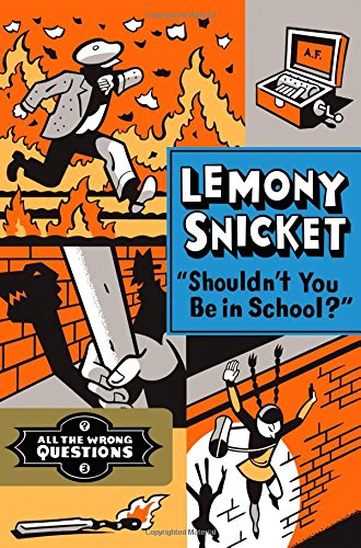 Shouldn't You Be in School? (All the: Snicket, Lemony