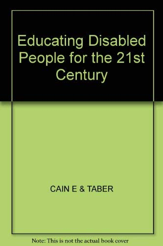 Educating Disabled People for the 21st Century: Cain, Edward J.,