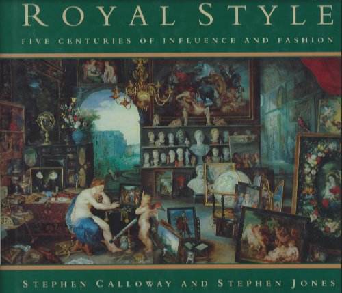 Royal Style: Five Centuries of Influence and: Calloway, Stephen; Jones,