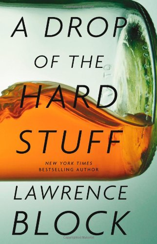 A Drop of the Hard Stuff: A Novel (Signed First Edition): Laurence Block