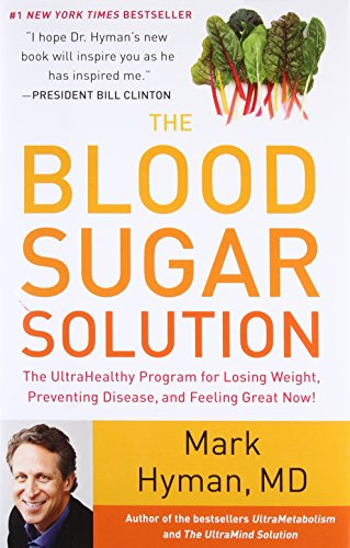 The Blood Sugar Solution: The UltraHealthy Program for Losing Weight, Preventing Disease, and Fee...