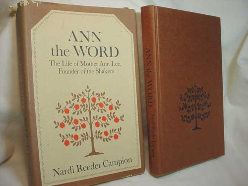 9780316127677: Ann the Word: The Life of Mother Ann Lee, Founder of the Shakers