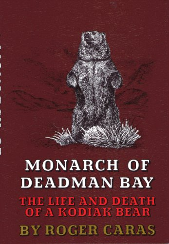 Monarch Of Deadman Bay The Life and Death of a Kodiak Bear