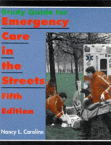 Study Guide for Emergency Care in the Streets (9780316128933) by Caroline, Nancy L.