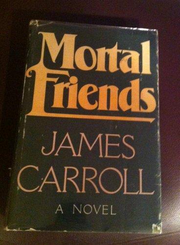 Mortal Friends: A Novel: Carroll, James