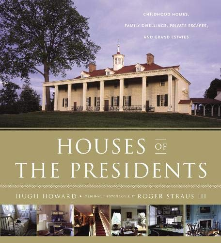 9780316133272: Houses of the Presidents: Childhood Homes, Family Dwellings, Private Escapes, and Grand Estates