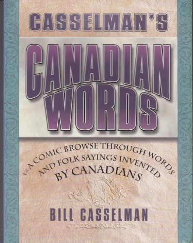 9780316133500: Casselman's Canadian words: A comic browse through words and folk sayings invented by Canadians