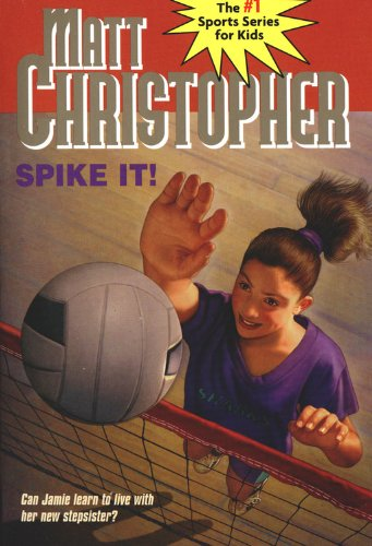 9780316134019: Spike It!: Can Jamie learn to live with her new stepsister? (Matt Christopher Sports Classics)