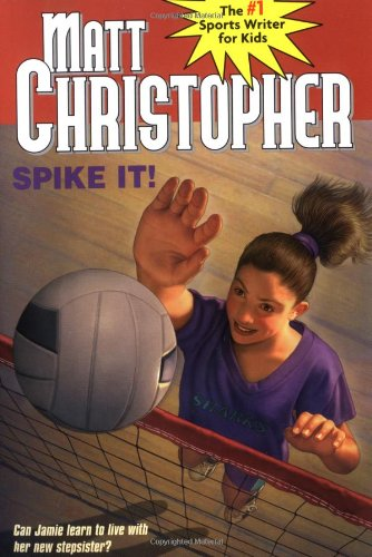 9780316134514: Spike It!: Can Jamie Learn to live with Her New Stepsister? (Matt Christopher Sports Classics)