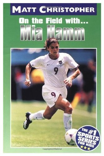On the Field with...Mia Hamm (0316134848) by Matt Christopher; Glenn Stout