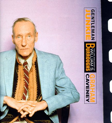 Gentleman Junkie. The Life And Legacy Of: Caveney, Graham. (Burroughs,