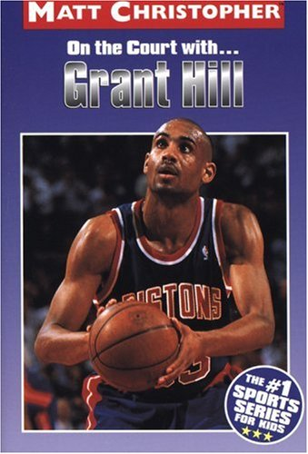 9780316137904: Grant Hill: On the Court With ... (Athlete Biographies)