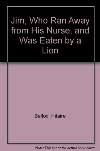 9780316138154: Jim, Who Ran Away from His Nurse, and Was Eaten by a Lion