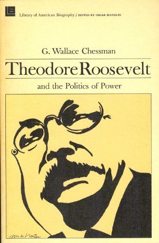 9780316138703: Theodore Roosevelt and the Politics of Power