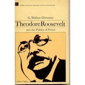 9780316138710: Theodore Roosevelt and the Politics of Power
