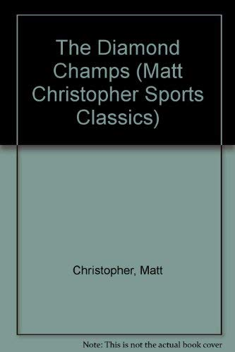 The Diamond Champs (Matt Christopher Sports Classics) (0316139726) by Matt Christopher; Larry Johnson