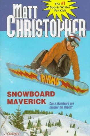9780316142618: Snowboard Maverick: Can a skateboard pro conquer the slopes? (Matt Christopher Sports Classics)