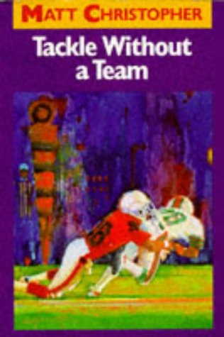 9780316142687: Tackle Without a Team (Matt Christopher Sports Classics)
