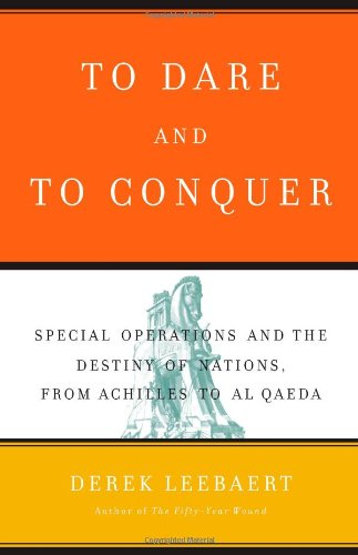 9780316143844: To Dare and to Conquer: Special Operations and the Destiny of Nations, from Achilles to Al Qaeda