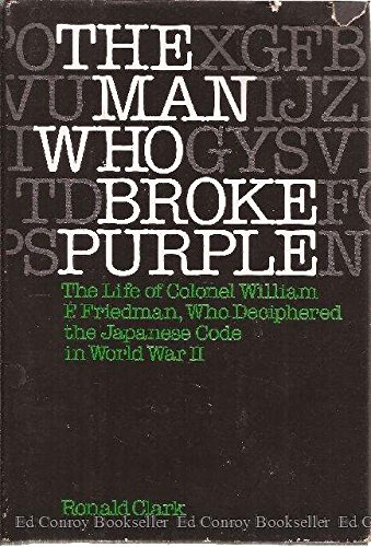 9780316145954: The Man Who Broke Purple: The Life of Colonel William F. Friedman, Who Deciphered the Japanese Code in World War II
