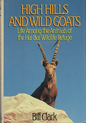 High Hills and Wild Goats, Life Among the Animals of the Hai-Bar Wildlife Refuge (Negev Desert)