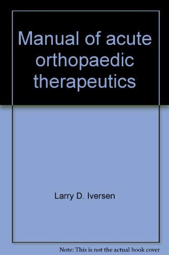 Manual of acute orthopaedic therapeutics (Little, Brown's paperback book series): Iversen, ...