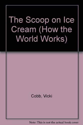 9780316148955: The Scoop on Ice Cream (How the World Works)