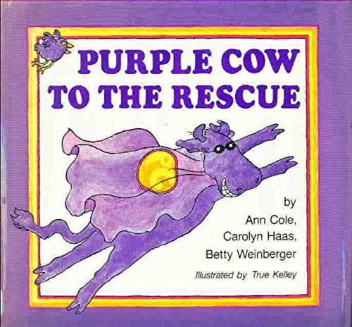 Purple Cow to the Rescue (0316151041) by Cole, Ann; Haas, Carolyn; Weinberger, Betty; Kelley, True