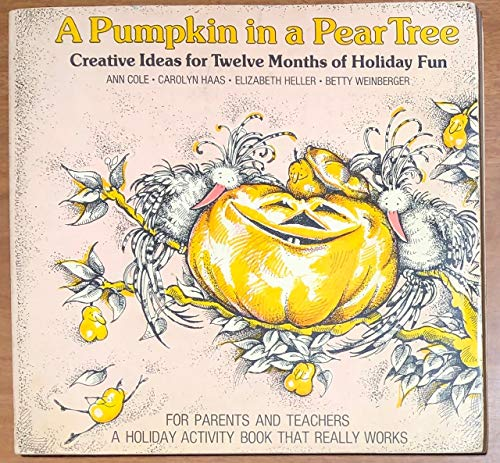 A Pumpkin in a Pear Tree: Creative Ideas for Twelve Months of Holiday Fun (0316151114) by Cole, Ann; Haas, Carolyn; Weir Berger, Betty; Heller, Elizabeth