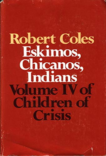 Eskimos, Chicanos, Indians (Children of Crisis, Vol. 4)