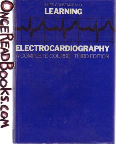 Learning Electrocardiography: A Complete Course: Constant, Jules, M.D.