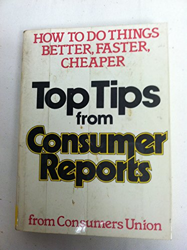 Top Tips from Consumer Reports: How to Do Things Better, Faster, Cheaper (0316153443) by Consumers Union