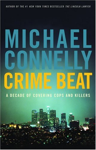 9780316153775: Crime Beat: A Decade of Covering Cops and Killers