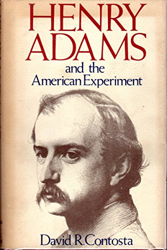 Henry Adams and the American Experiment [Library: David R. Contosta