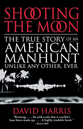 9780316154802: Shooting the Moon: The True Story of an American Manhunt Unlike Any Other, Ever