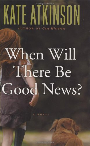 9780316154857: When Will There Be Good News?: A Novel