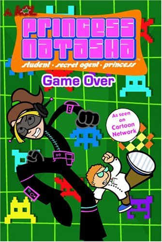 9780316155069: Princess Natasha #3: Game Over: As seen on Cartoon Network