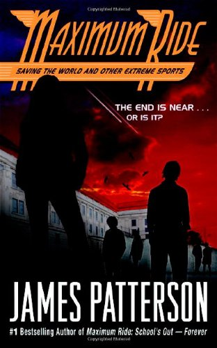 Maximum Ride Saving The World And Other: Patterson, James