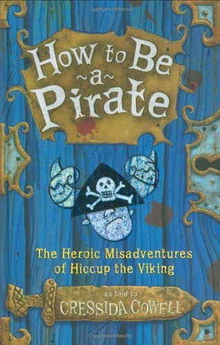 9780316155984: How to Be a Pirate: The Heroic Misadventures of Hiccup the Viking