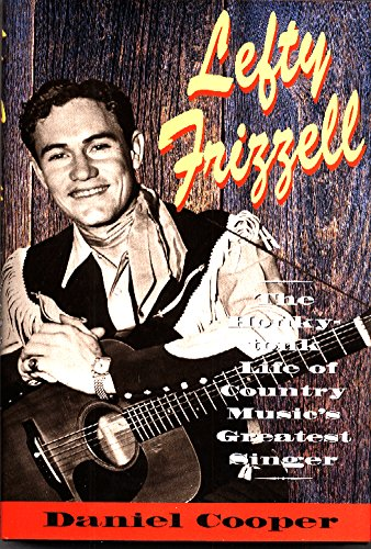 9780316156202: Lefty Frizzell: The Honky-Tonk Life of Country Music's Greatest Singer