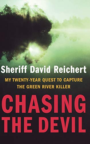 9780316156325: Chasing the Devil: My Twenty-Year Quest to Capture the Green River Killer