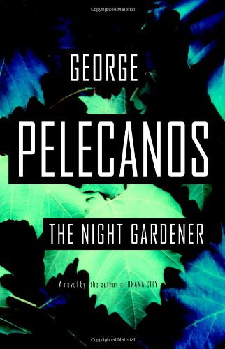 The Night Gardener: Pelecanos, George