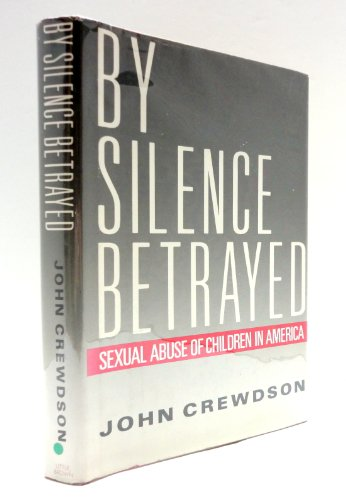 9780316160940: By Silence Betrayed: The Sexual Abuse of Children in America